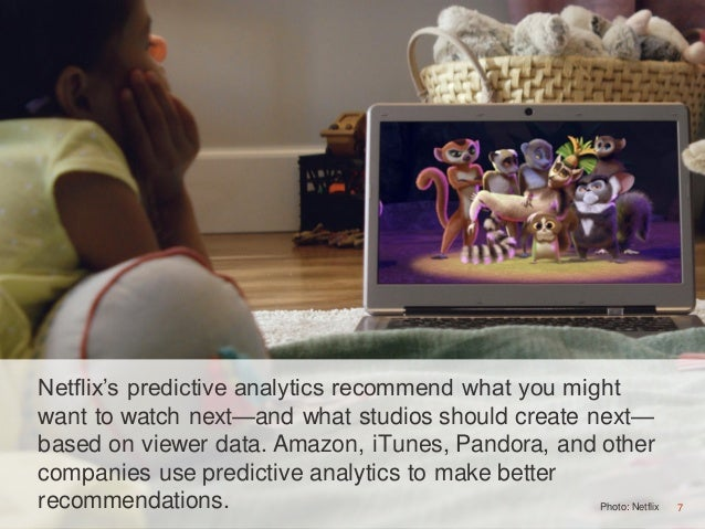 7Photo: Netflix 7 Netflix's predictive analytics recommend what you might want to watch next—and what studios should creat...