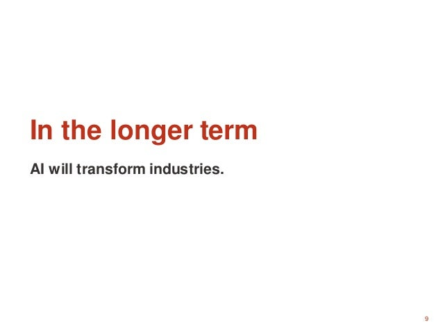 9 In the longer term AI will transform industries.