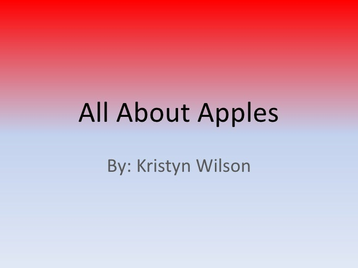 All About Apples<br />By: Kristyn Wilson<br />