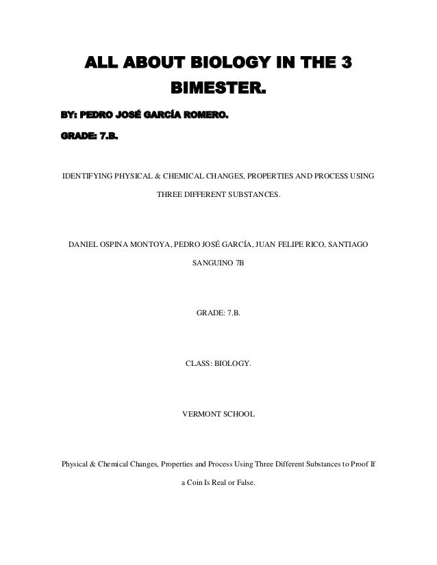 ALL ABOUT BIOLOGY IN THE 3BIMESTER.BY: PEDRO JOSÉ GARCÍA ROMERO.GRADE: 7.B.IDENTIFYING PHYSICAL & CHEMICAL CHANGES, PROPER...