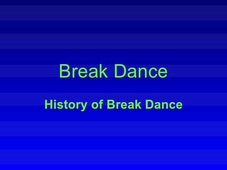 Break Dance History of Break Dance