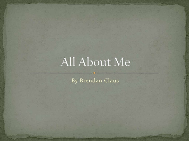 By Brendan Claus<br />All About Me<br />