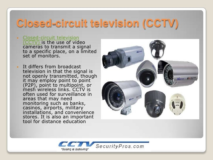 closed circuit television cctv security camera A closed-circuit television camera (cctv camera) can produce images or recordings for surveillance or other private purposes cameras can be either video cameras, or digital stills cameras.