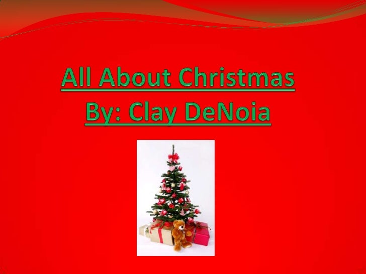 All About ChristmasBy: Clay DeNoia<br />