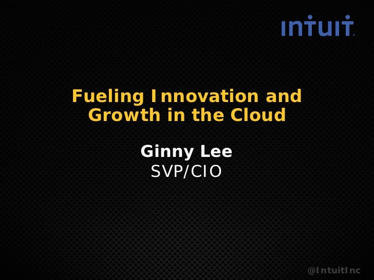 Fueling Innovation and Growth in the Cloud      Ginny Lee       SVP/CIO                         @IntuitInc