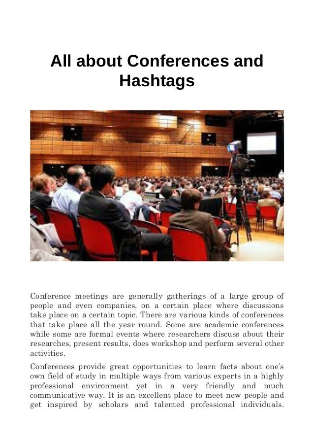 All about Conferences and Hashtags Conference meetings are generally gatherings of a large group of people and even compan...