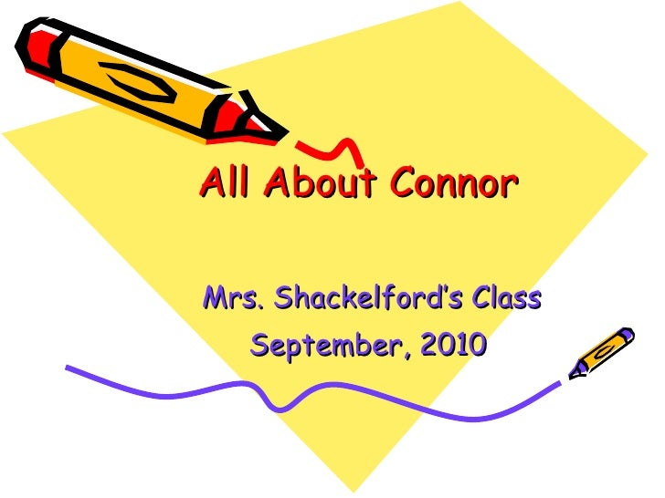 All About Connor Mrs. Shackelford's Class September, 2010