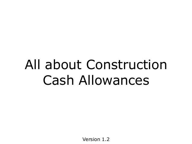 All about Construction Cash Allowances Version 1.2