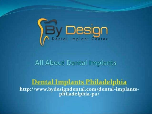 Dental Implants Philadelphia http://www.bydesigndental.com/dental-implants- philadelphia-pa/