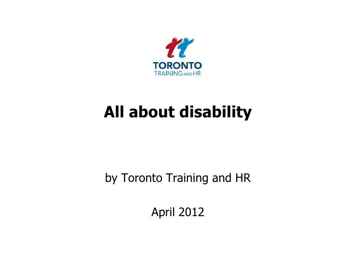 All about disabilityby Toronto Training and HR        April 2012