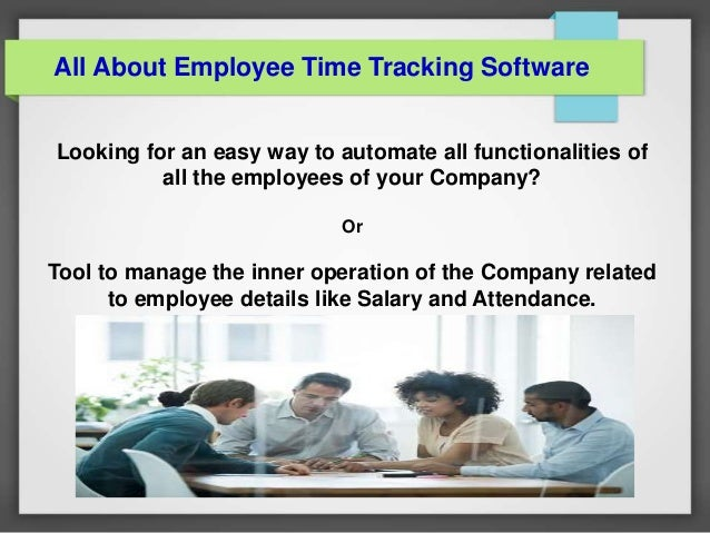 All About Employee Time Tracking Software Looking for an easy way to automate all functionalities of all the employees of ...