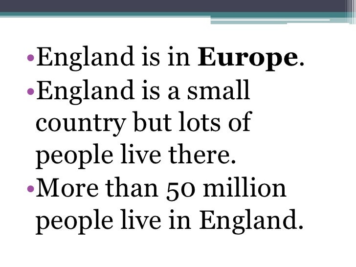 •England has lots of different regions•They are all very different