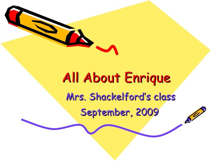 All About Enrique Mrs. Shackelford's class September, 2009