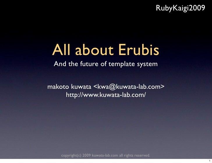 RubyKaigi2009      All about Erubis  And the future of template system   makoto kuwata <kwa@kuwata-lab.com>      http://ww...