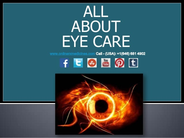 ALL ABOUT EYE CARE www.onlinerxmedicines.com Call - (USA): +1(646) 681 4902