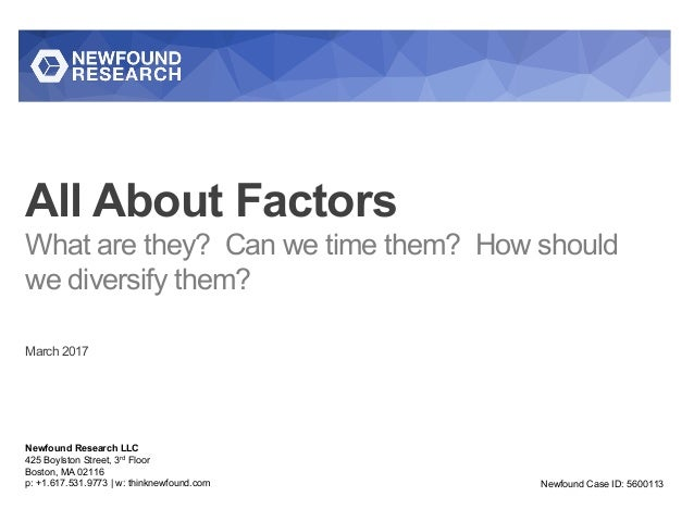 All About Factors What are they? Can we time them? How should we diversify them? March 2017 Newfound Research LLC 425 Boyl...