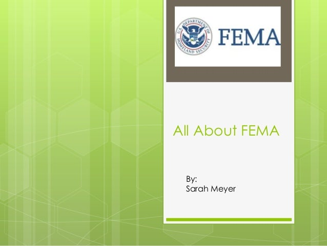 All About FEMA By: Sarah Meyer