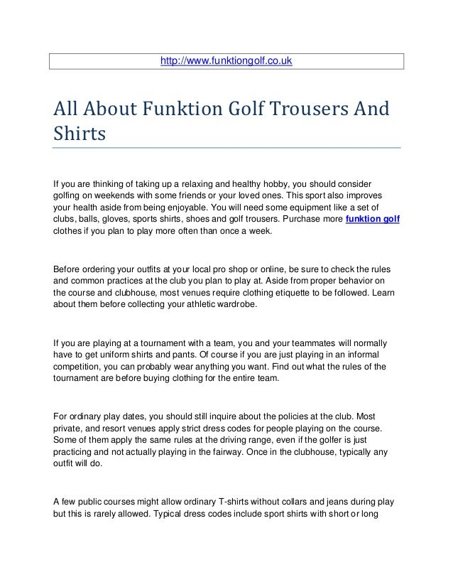 http://www.funktiongolf.co.ukAll About Funktion Golf Trousers AndShirtsIf you are thinking of taking up a relaxing and hea...