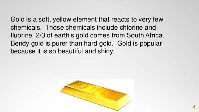 What do we know about Gold? Melting point: 1064 0C Boiling point: 2860 0C Doesn't react with water or oxygen Soft and rare...
