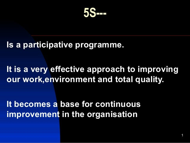 1 Is a participative programme. It is a very effective approach to improving our work,environment and total quality. It be...