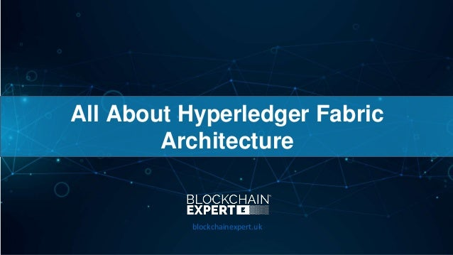 All About Hyperledger Fabric Architecture blockchainexpert.uk