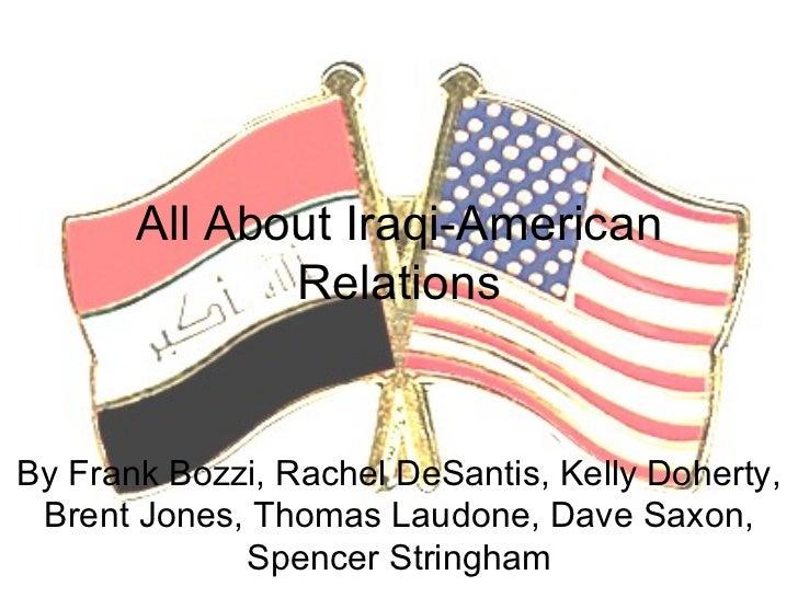 All About Iraqi-American Relations By Frank Bozzi, Rachel DeSantis, Kelly Doherty, Brent Jones, Thomas Laudone, Dave Saxon...