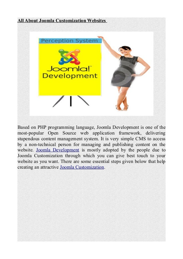 All About Joomla Customization WebsitesBased on PHP programming language, Joomla Development is one of themost-popular Ope...