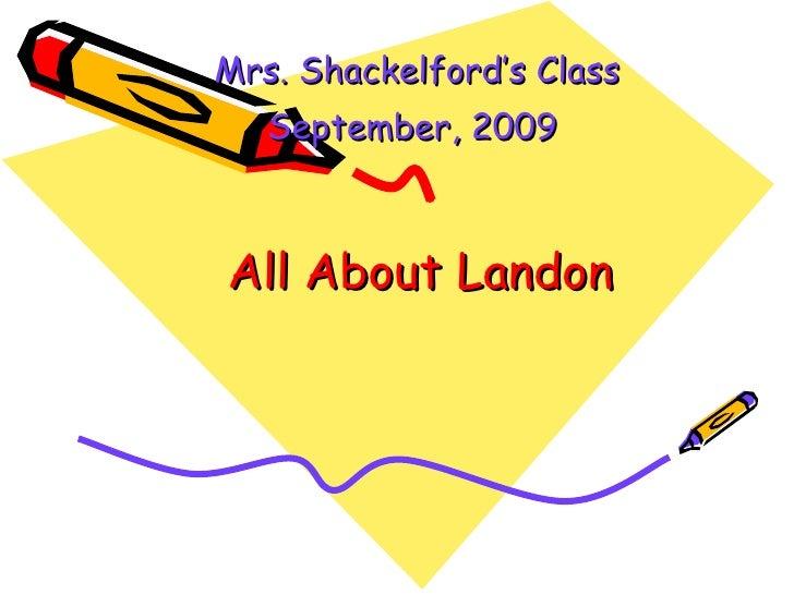 All About Landon Mrs. Shackelford's Class September, 2009
