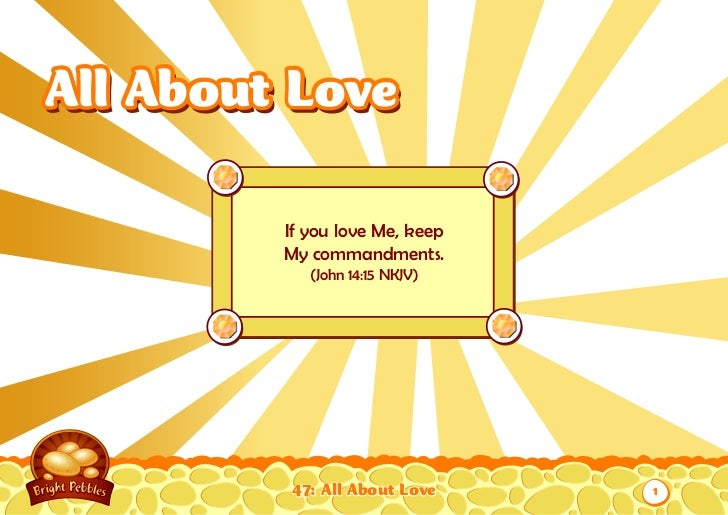 All About Love         If you love Me, keep         My commandments.            (John 14:15 NKJV)          47: All About L...