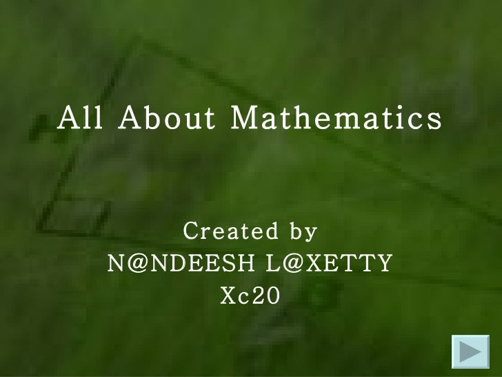 All About Mathematics Created by N@NDEESH L@XETTY Xc20