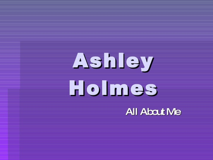 Ashley Holmes All About Me