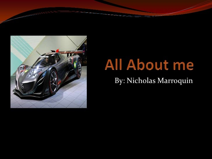 All About me By: Nicholas Marroquin