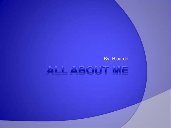All About Me By: Ricardo
