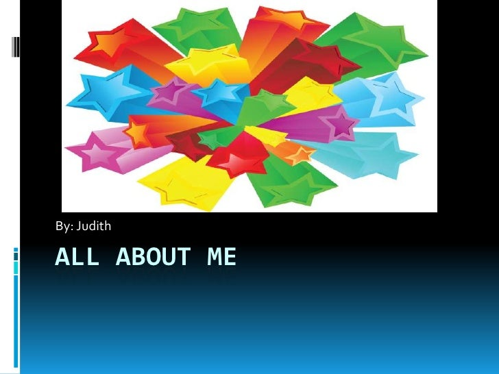 All About Me By: Judith