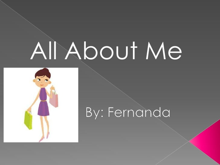 All About Me By: Fernanda