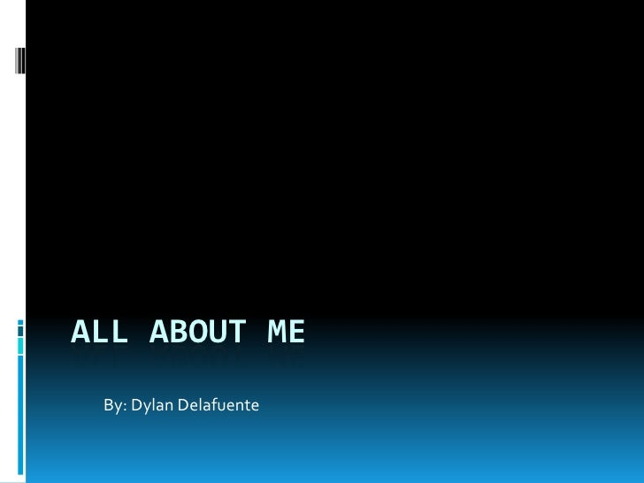 All About Me By: Dylan Delafuente