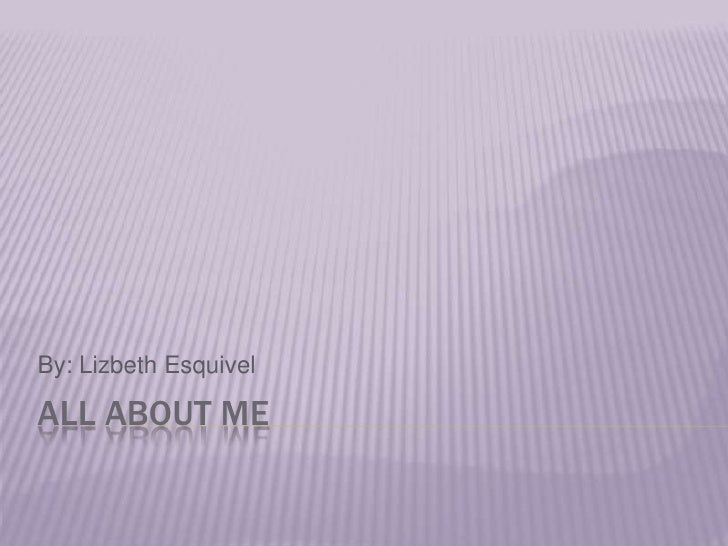 All About Me By: Lizbeth Esquivel