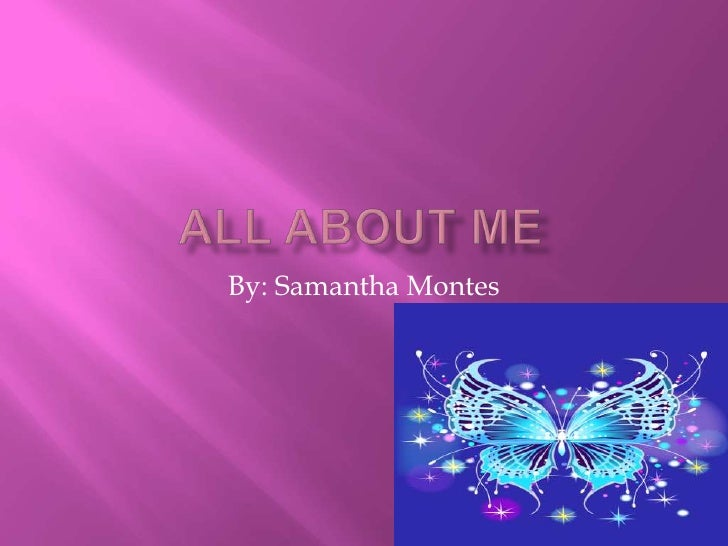 All About Me By: Samantha Montes