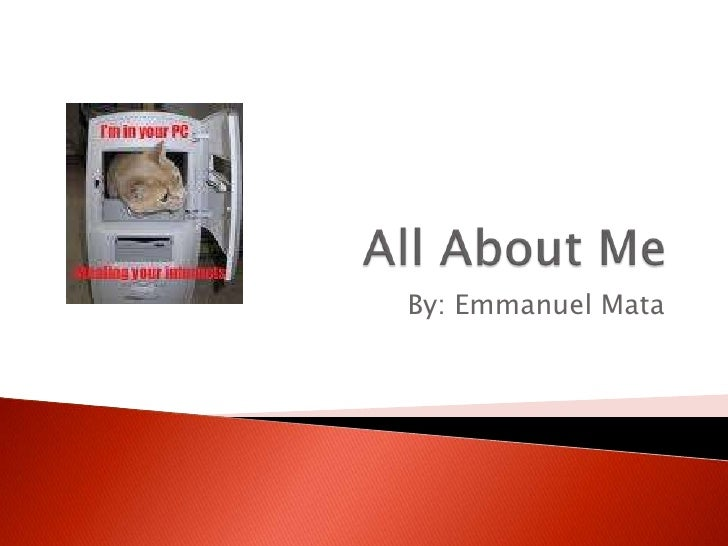 All About Me By: Emmanuel Mata