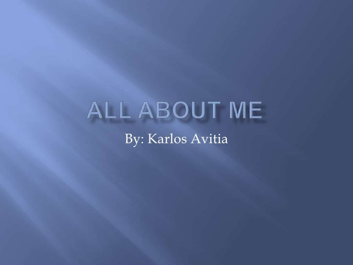 All About Me By: Karlos Avitia