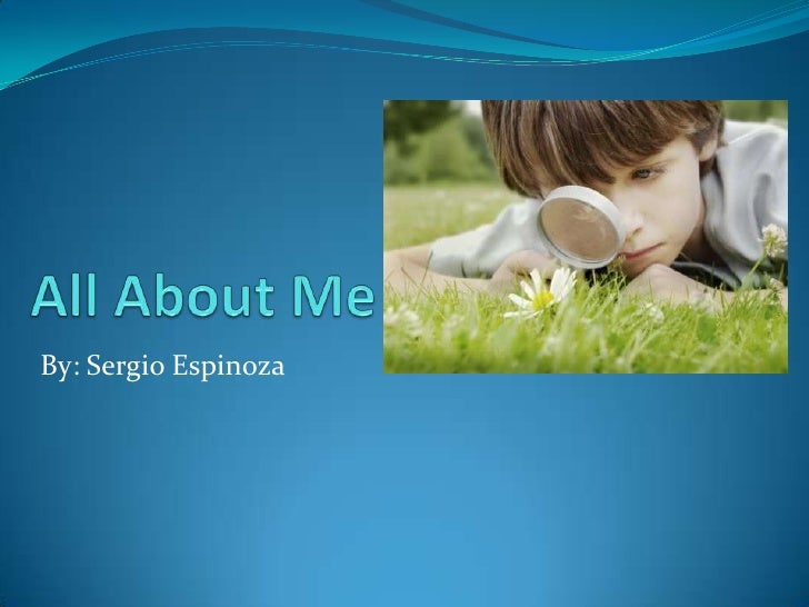 All About Me By: Sergio Espinoza