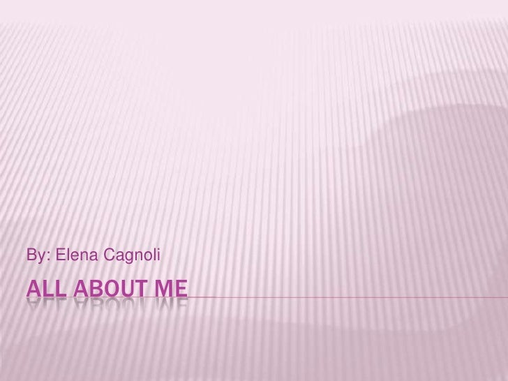 All About Me By: Elena Cagnoli