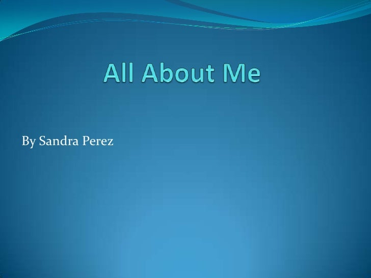 All About Me By Sandra Perez