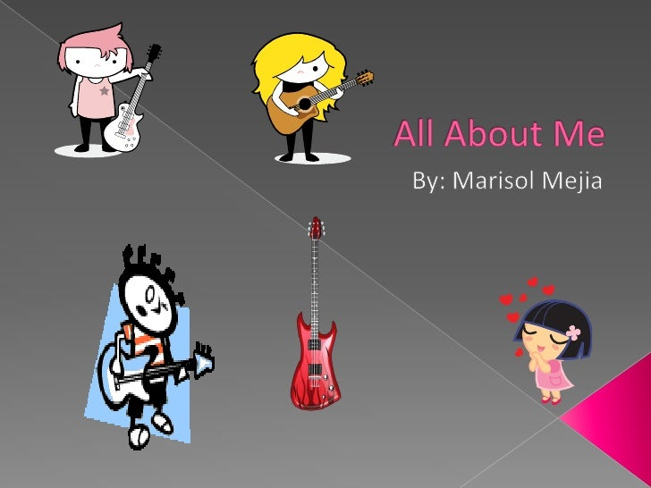 All About Me By: Marisol Mejia