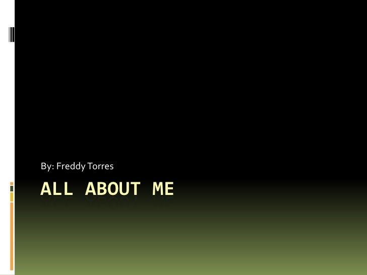 All About Me By: Freddy Torres