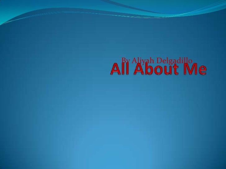 All About Me By Aliyah Delgadillo