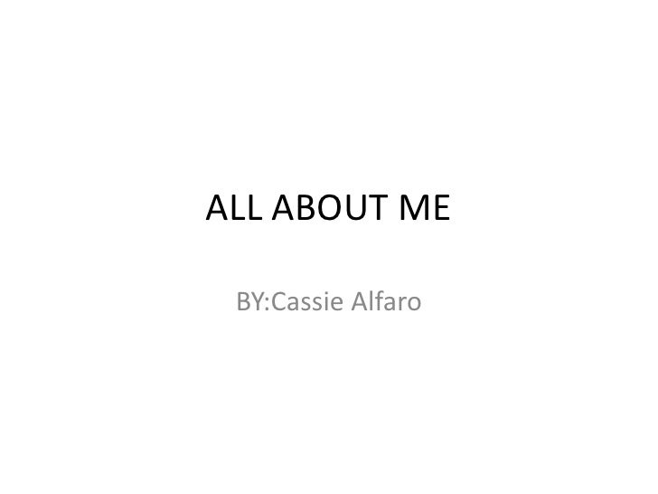 ALL ABOUT ME BY:Cassie Alfaro