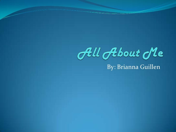 All About Me By: Brianna Guillen