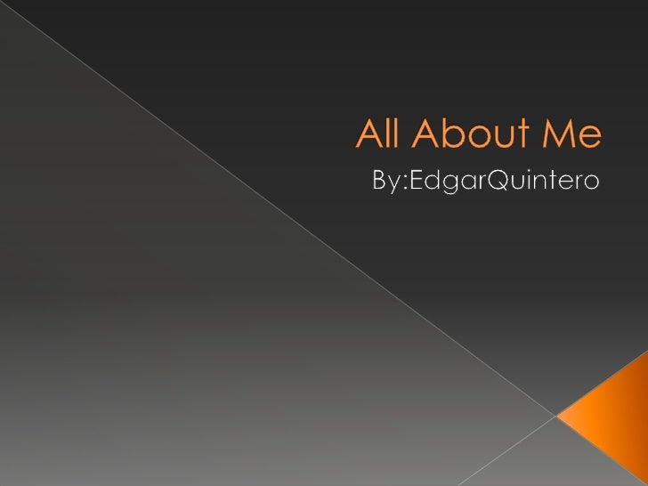 All About Me By:EdgarQuintero
