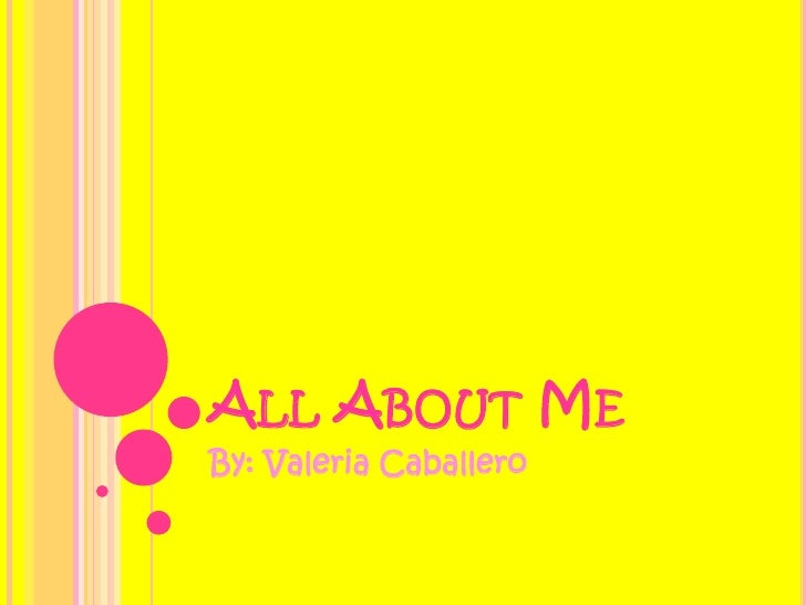 All About Me By: Valeria Caballero